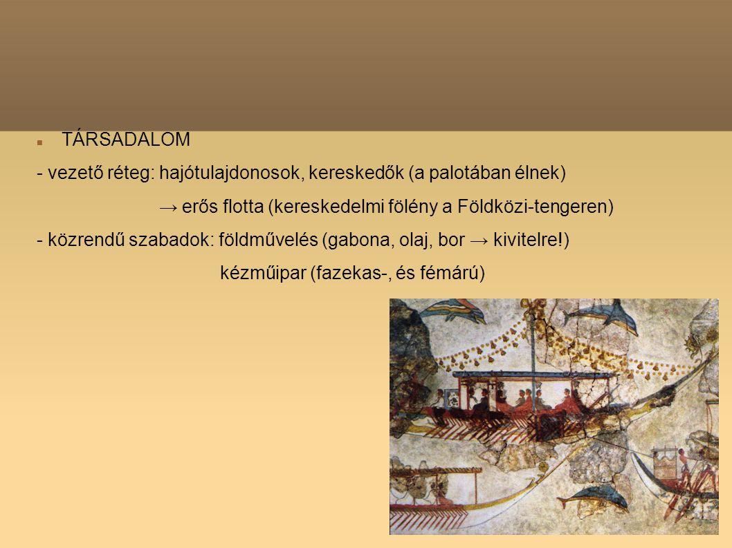 TÁRSADALOM - vezető réteg: hajótulajdonosok, kereskedők (a palotában élnek) → erős flotta (kereskedelmi fölény a Földközi-tengeren)