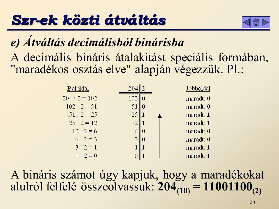 Szr-ek közti átváltás e) Átváltás decimálisból binárisba