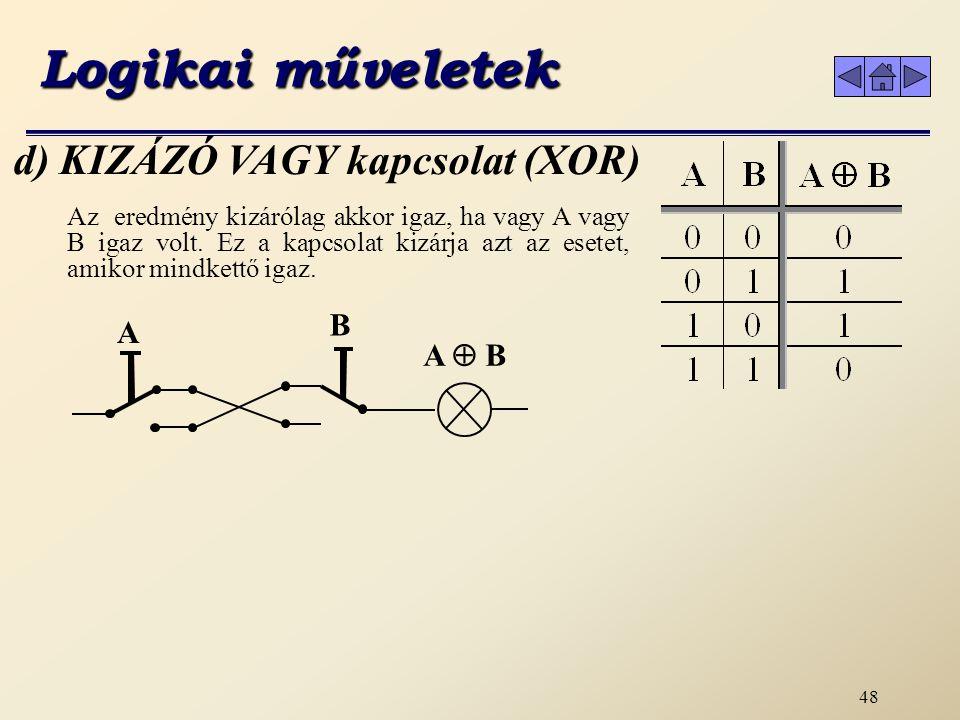 Logikai műveletek d) KIZÁZÓ VAGY kapcsolat (XOR) B A A  B