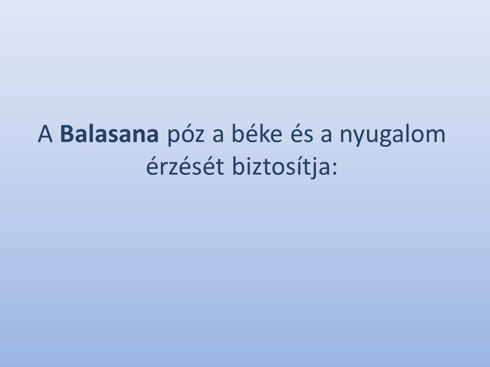 A Balasana póz a béke és a nyugalom érzését biztosítja:
