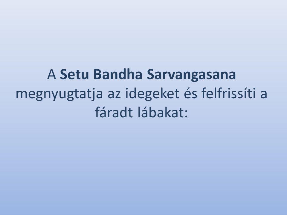 A Setu Bandha Sarvangasana megnyugtatja az idegeket és felfrissíti a fáradt lábakat: