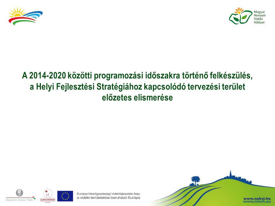 A 2014-2020 közötti programozási időszakra történő felkészülés, a Helyi Fejlesztési Stratégiához kapcsolódó tervezési terület előzetes elismerése