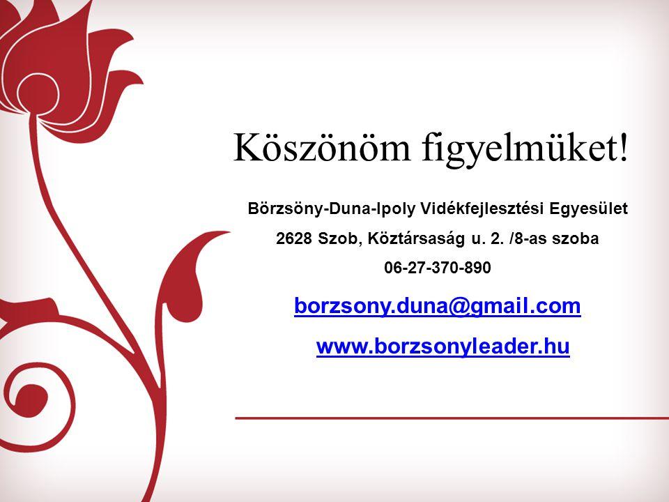 Köszönöm figyelmüket! borzsony.duna@gmail.com www.borzsonyleader.hu