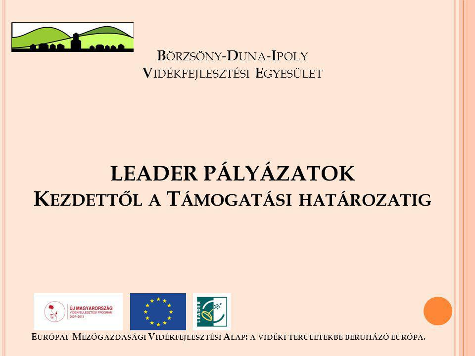 Börzsöny-Duna-Ipoly Vidékfejlesztési Egyesület LEADER PÁLYÁZATOK Kezdettől a Támogatási határozatig