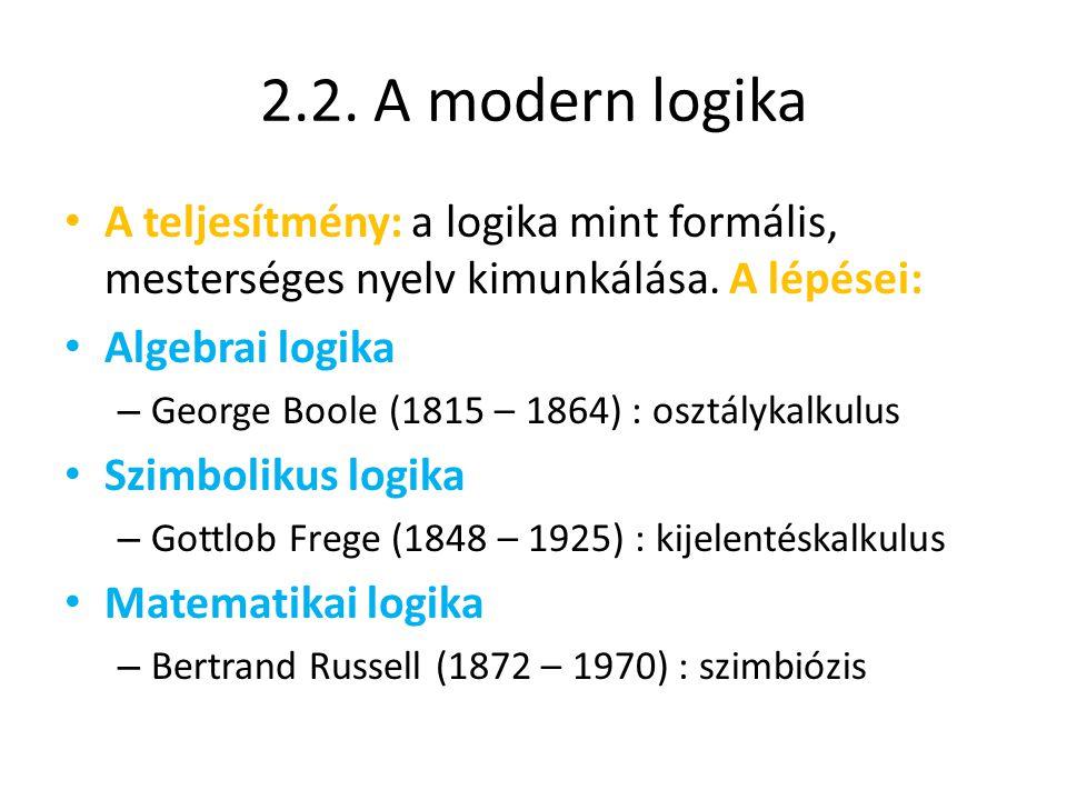 2.2. A modern logika A teljesítmény: a logika mint formális, mesterséges nyelv kimunkálása. A lépései: