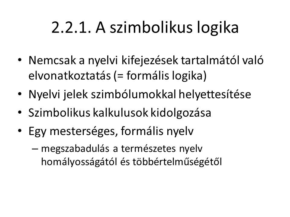 2.2.1. A szimbolikus logika Nemcsak a nyelvi kifejezések tartalmától való elvonatkoztatás (= formális logika)