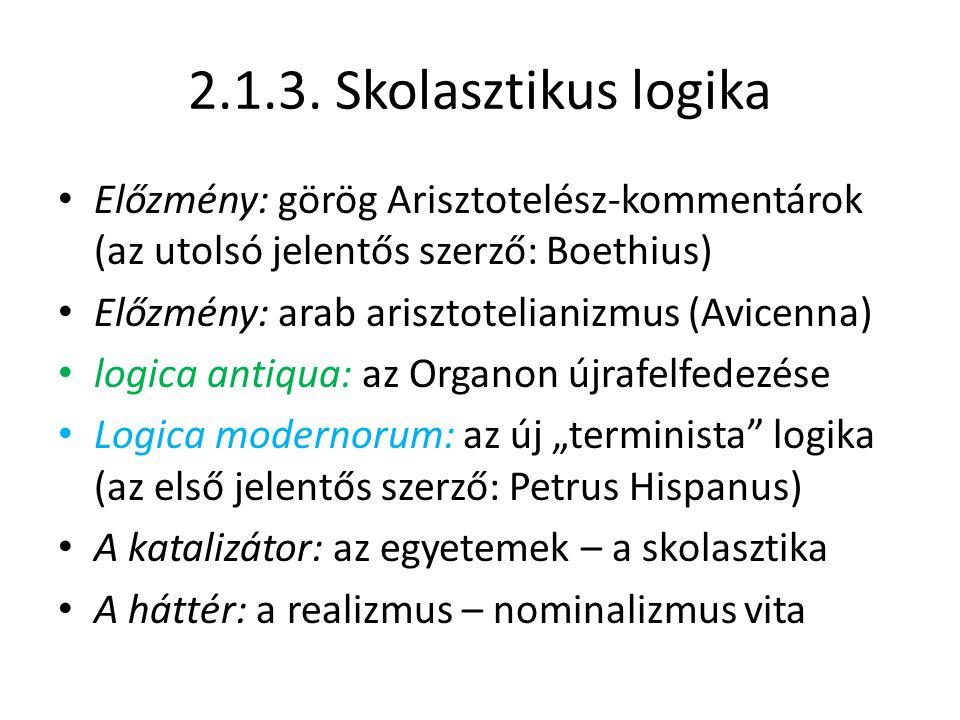 2.1.3. Skolasztikus logika Előzmény: görög Arisztotelész-kommentárok (az utolsó jelentős szerző: Boethius)
