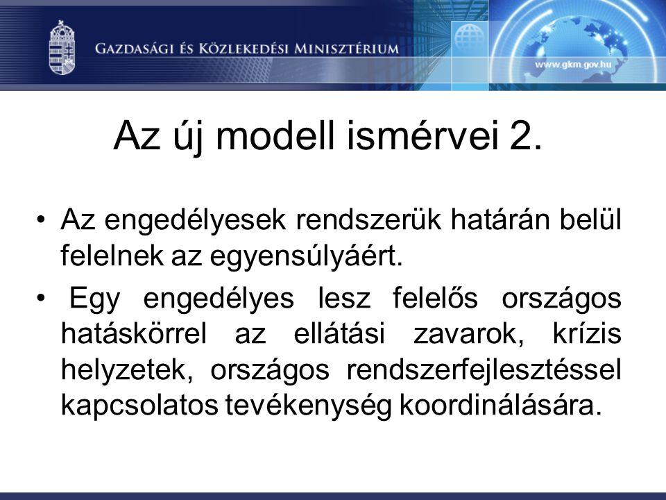 Az új modell ismérvei 2. Az engedélyesek rendszerük határán belül felelnek az egyensúlyáért.