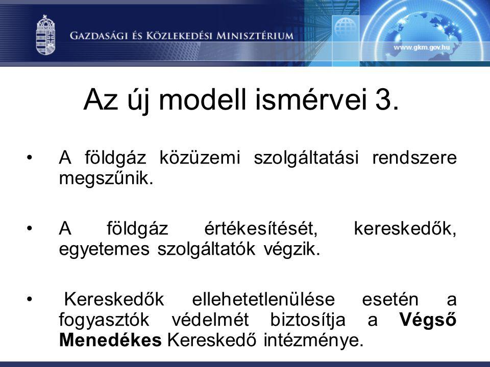 Az új modell ismérvei 3. A földgáz közüzemi szolgáltatási rendszere megszűnik. A földgáz értékesítését, kereskedők, egyetemes szolgáltatók végzik.