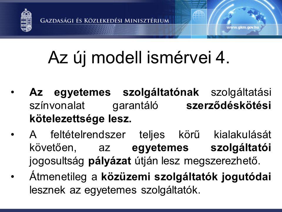 Az új modell ismérvei 4. Az egyetemes szolgáltatónak szolgáltatási színvonalat garantáló szerződéskötési kötelezettsége lesz.