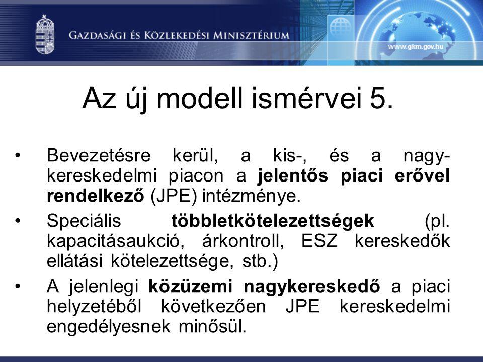Az új modell ismérvei 5. Bevezetésre kerül, a kis-, és a nagy-kereskedelmi piacon a jelentős piaci erővel rendelkező (JPE) intézménye.