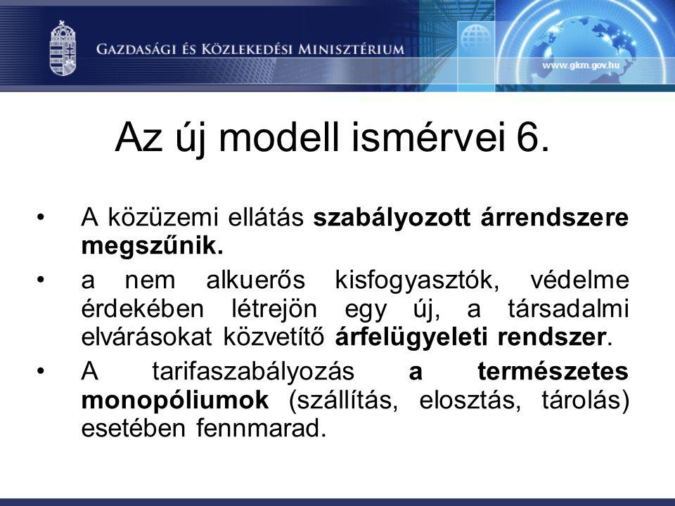 Az új modell ismérvei 6. A közüzemi ellátás szabályozott árrendszere megszűnik.