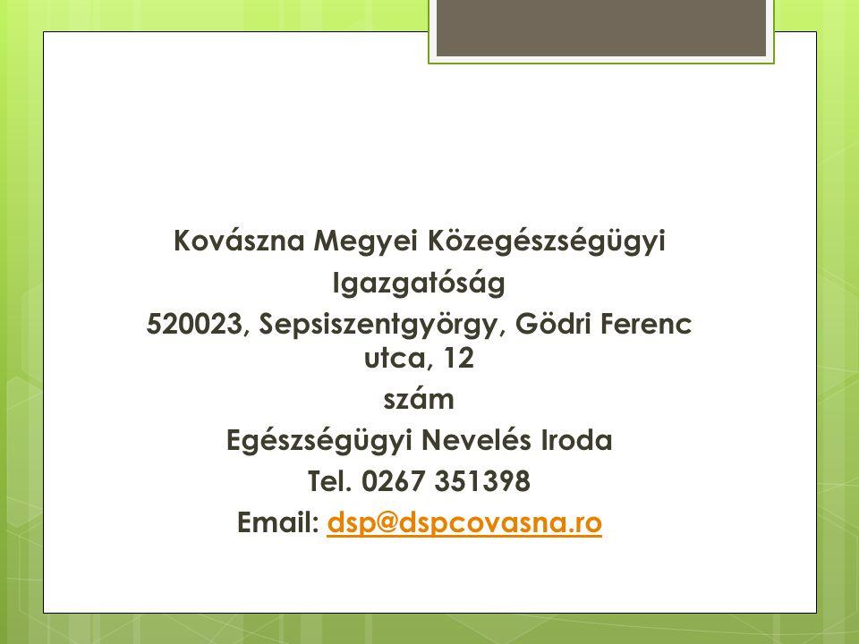 Kovászna Megyei Közegészségügyi Igazgatóság 520023, Sepsiszentgyörgy, Gödri Ferenc utca, 12 szám Egészségügyi Nevelés Iroda Tel.