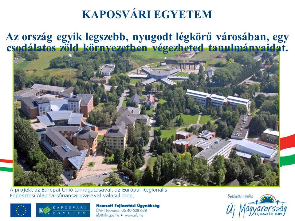 KAPOSVÁRI EGYETEM Az ország egyik legszebb, nyugodt légkörű városában, egy csodálatos zöld környezetben végezheted tanulmányaidat.