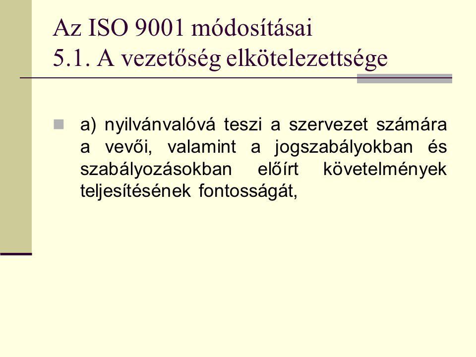 Az ISO 9001 módosításai 5.1. A vezetőség elkötelezettsége