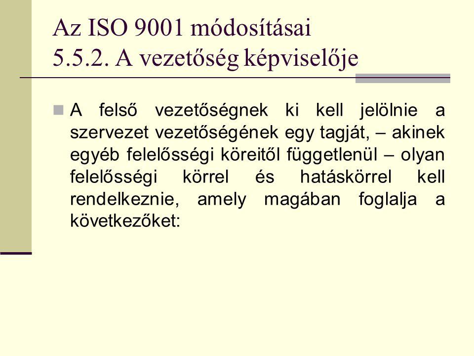 Az ISO 9001 módosításai 5.5.2. A vezetőség képviselője