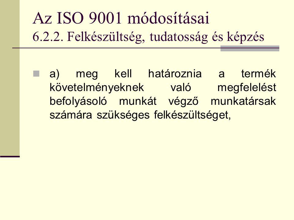 Az ISO 9001 módosításai 6.2.2. Felkészültség, tudatosság és képzés
