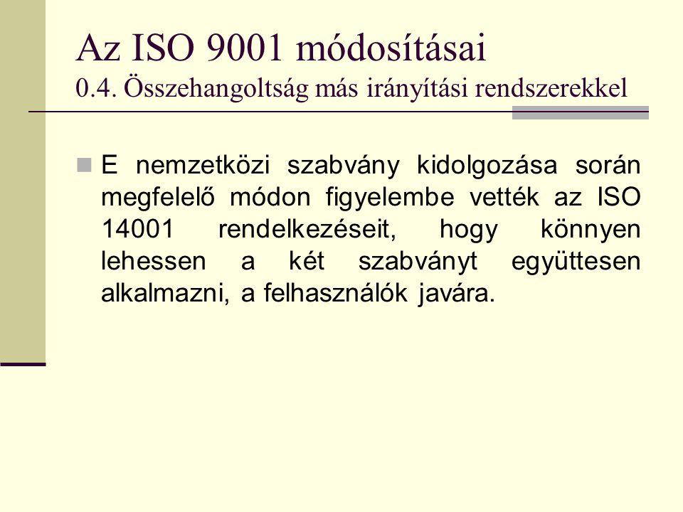 Az ISO 9001 módosításai 0.4. Összehangoltság más irányítási rendszerekkel