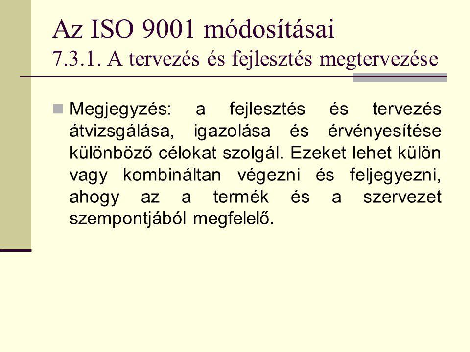 Az ISO 9001 módosításai 7.3.1. A tervezés és fejlesztés megtervezése