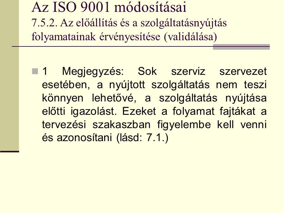 Az ISO 9001 módosításai 7.5.2. Az előállítás és a szolgáltatásnyújtás folyamatainak érvényesítése (validálása)