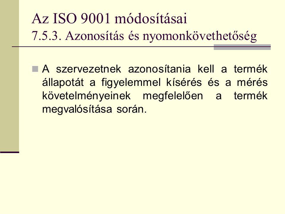 Az ISO 9001 módosításai 7.5.3. Azonosítás és nyomonkövethetőség