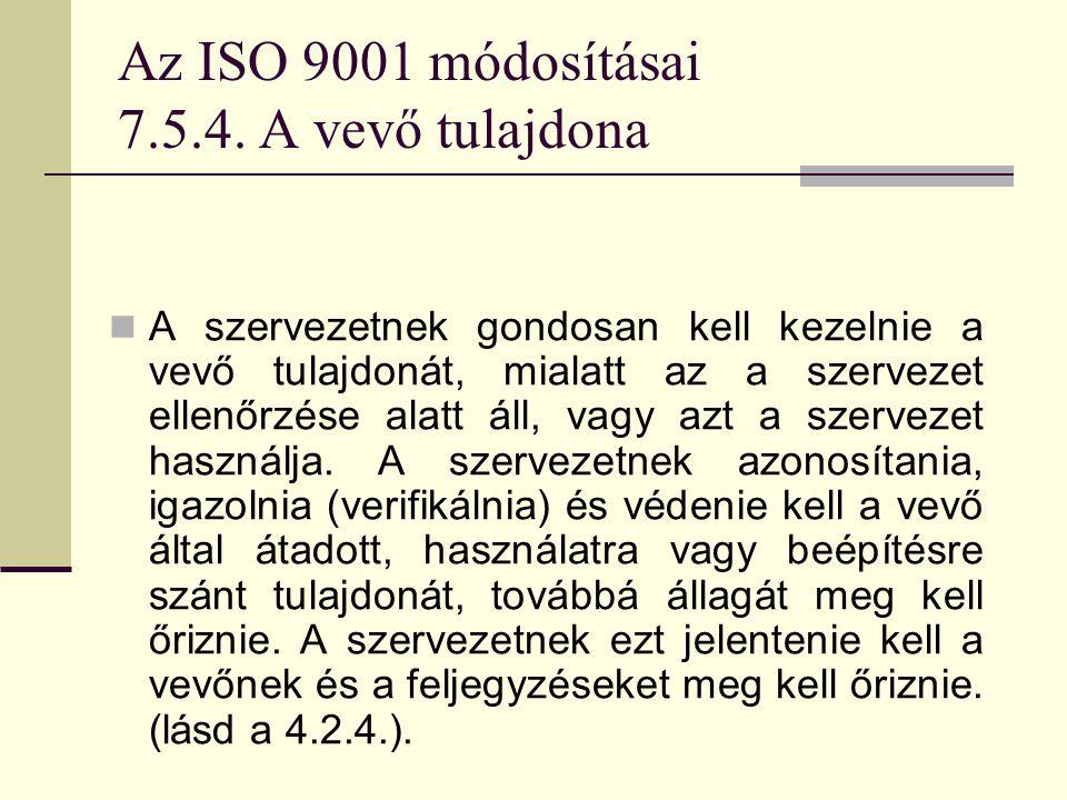 Az ISO 9001 módosításai 7.5.4. A vevő tulajdona