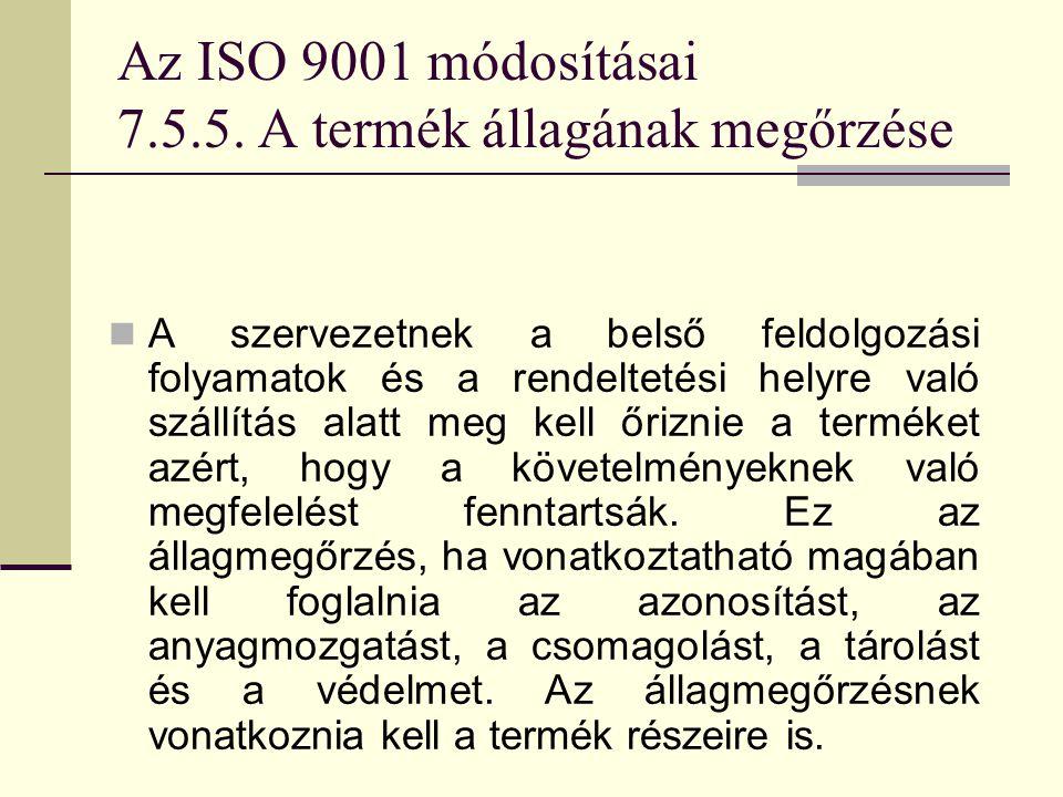 Az ISO 9001 módosításai 7.5.5. A termék állagának megőrzése