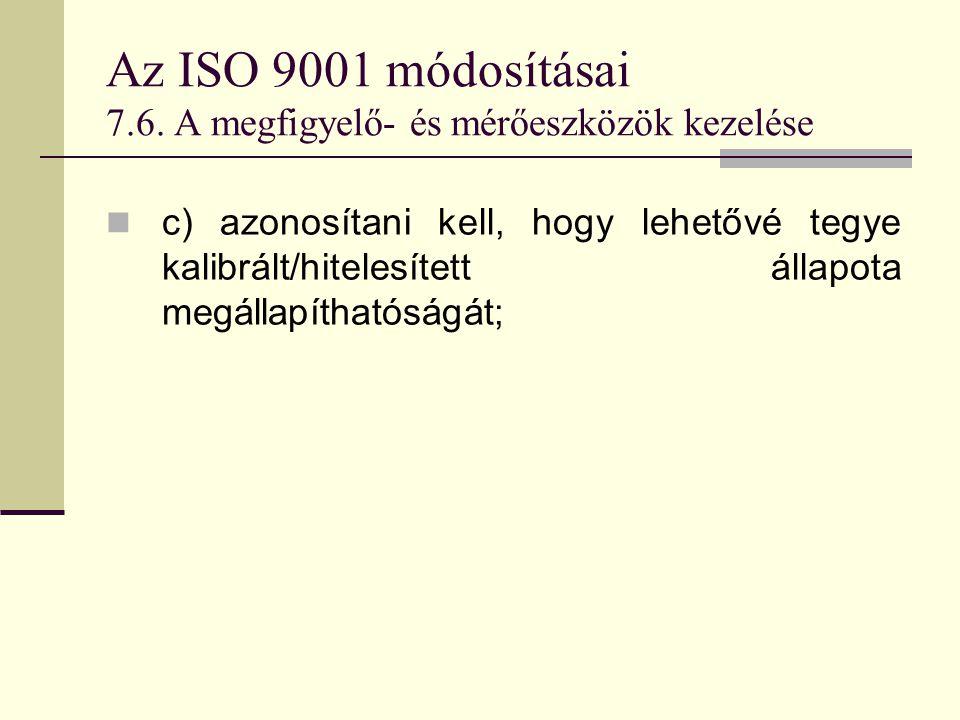 Az ISO 9001 módosításai 7.6. A megfigyelő- és mérőeszközök kezelése