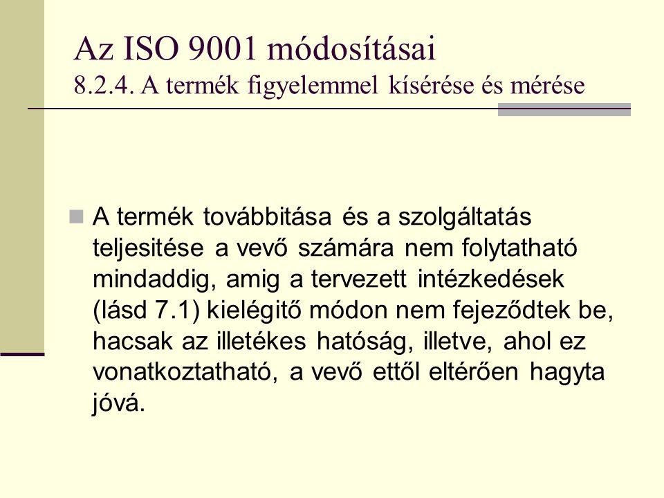 Az ISO 9001 módosításai 8.2.4. A termék figyelemmel kísérése és mérése