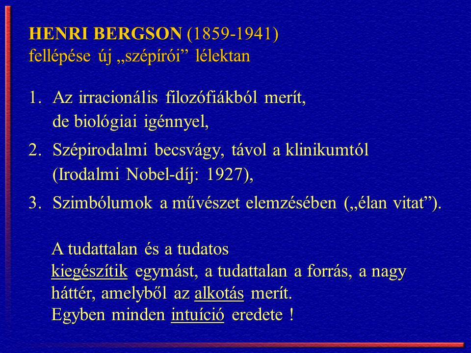 """HENRI BERGSON (1859-1941) fellépése új """"szépírói lélektan"""