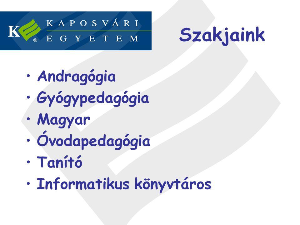 Szakjaink Andragógia Gyógypedagógia Magyar Óvodapedagógia Tanító