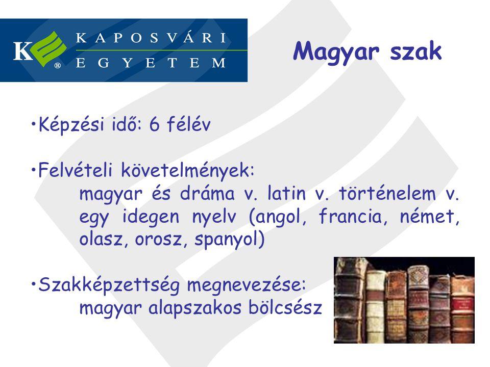 Magyar szak Képzési idő: 6 félév Felvételi követelmények: