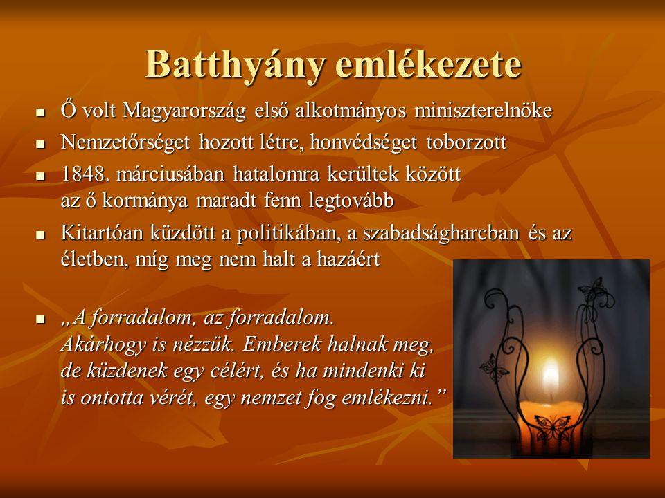 Batthyány emlékezete Ő volt Magyarország első alkotmányos miniszterelnöke. Nemzetőrséget hozott létre, honvédséget toborzott.
