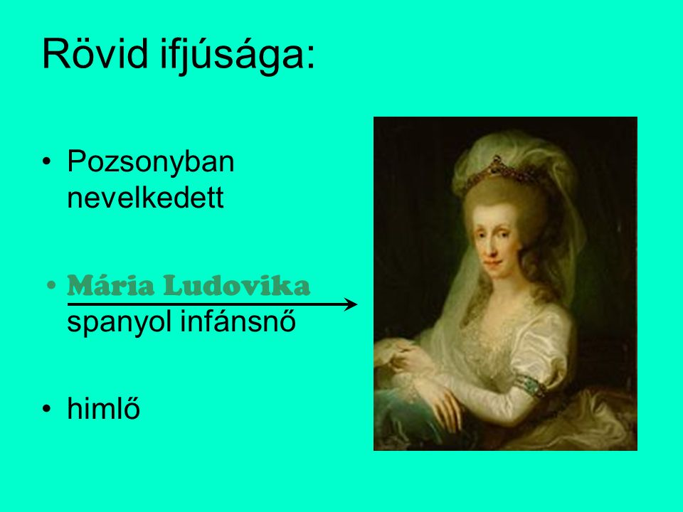 Rövid ifjúsága: Pozsonyban nevelkedett Mária Ludovika spanyol infánsnő