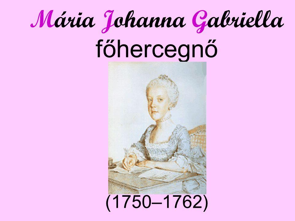 Mária Johanna Gabriella főhercegnő (1750–1762)