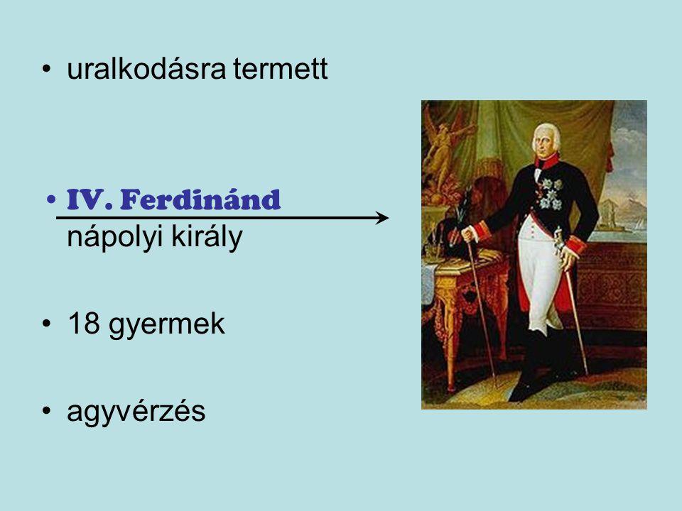 uralkodásra termett IV. Ferdinánd nápolyi király 18 gyermek agyvérzés