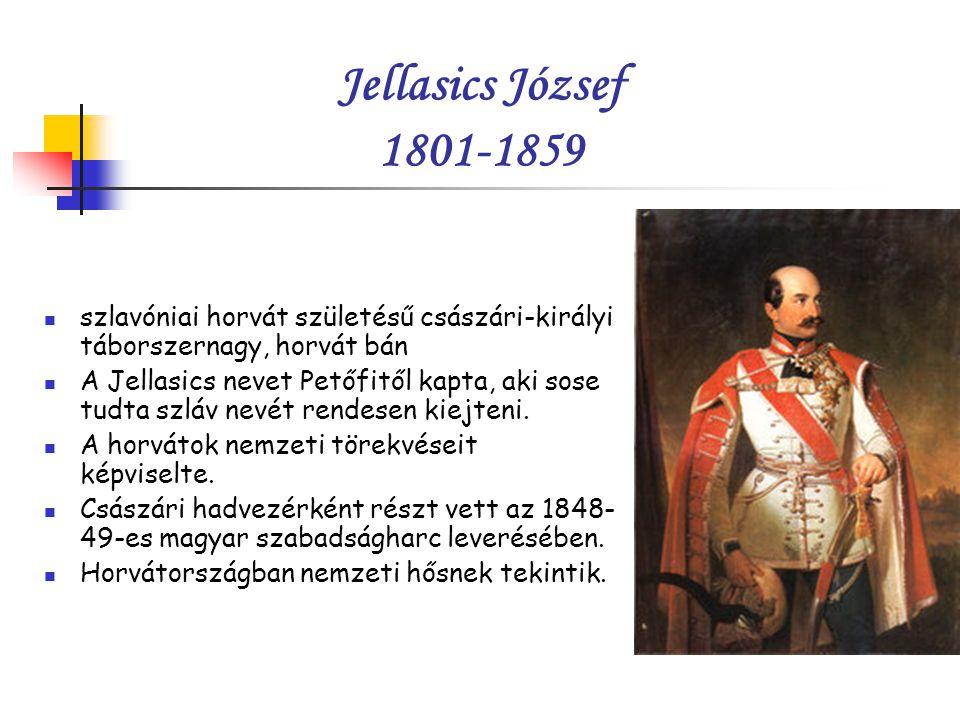 Jellasics József 1801-1859 szlavóniai horvát születésű császári-királyi táborszernagy, horvát bán.