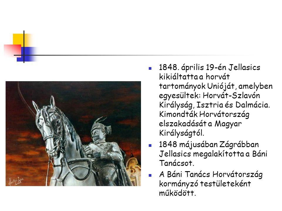 1848. április 19-én Jellasics kikiáltatta a horvát tartományok Unióját, amelyben egyesültek: Horvát-Szlavón Királyság, Isztria és Dalmácia. Kimondták Horvátország elszakadását a Magyar Királyságtól.