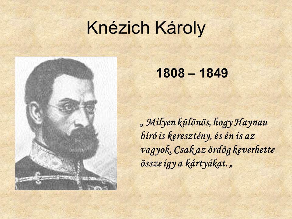 """Knézich Károly 1808 – 1849. """" Milyen különös, hogy Haynau bíró is keresztény, és én is az vagyok."""