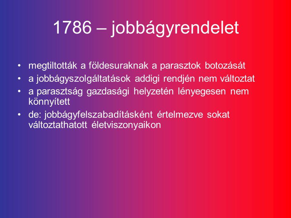 1786 – jobbágyrendelet megtiltották a földesuraknak a parasztok botozását. a jobbágyszolgáltatások addigi rendjén nem változtat.
