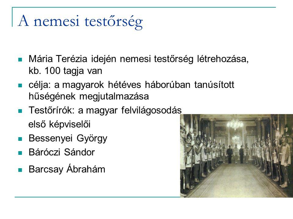 A nemesi testőrség Mária Terézia idején nemesi testőrség létrehozása, kb. 100 tagja van.
