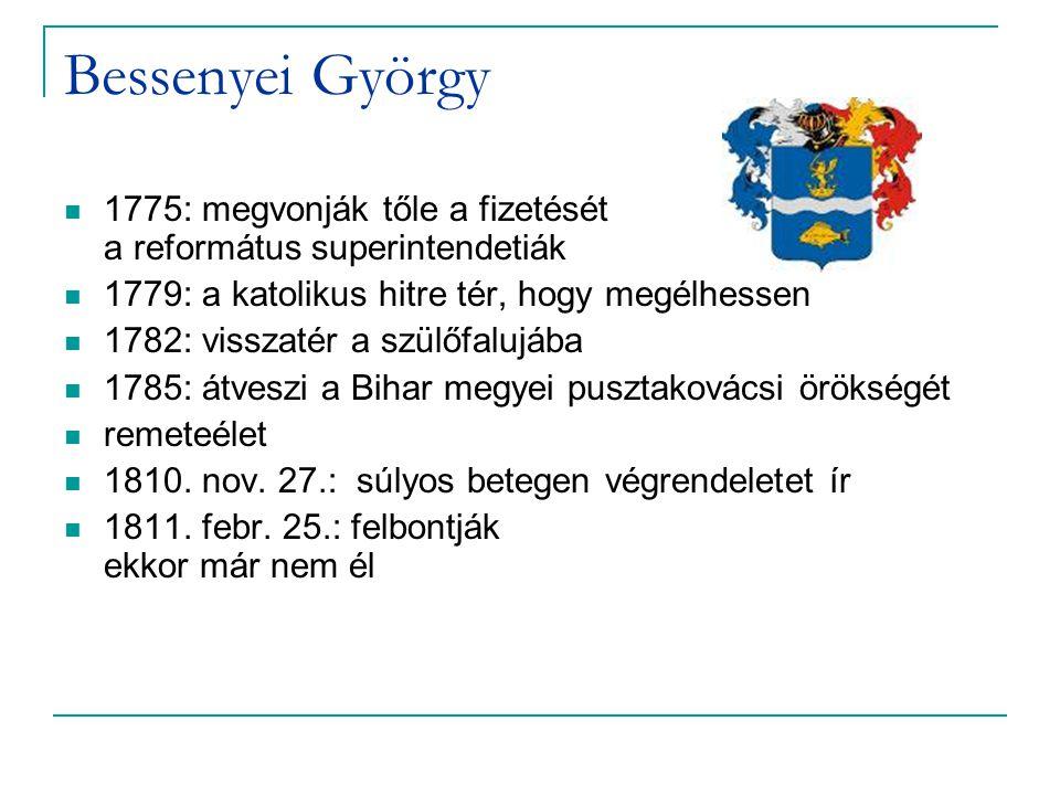 Bessenyei György 1775: megvonják tőle a fizetését a református superintendetiák. 1779: a katolikus hitre tér, hogy megélhessen.