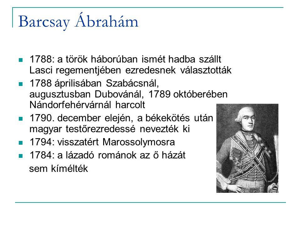 Barcsay Ábrahám 1788: a török háborúban ismét hadba szállt Lasci regementjében ezredesnek választották.
