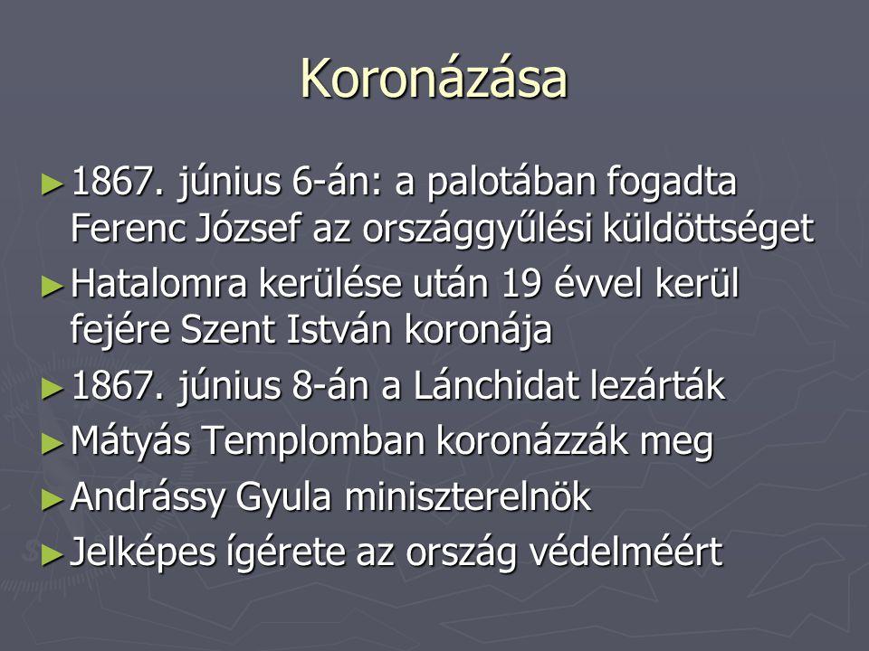 Koronázása 1867. június 6-án: a palotában fogadta Ferenc József az országgyűlési küldöttséget.