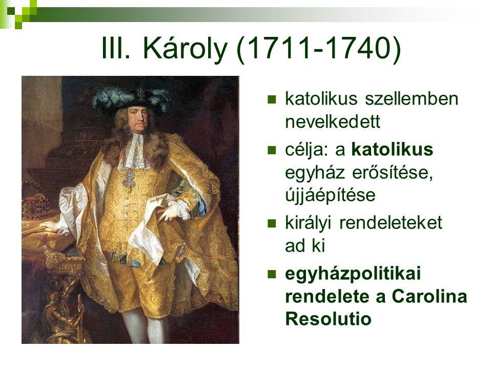 III. Károly (1711-1740) katolikus szellemben nevelkedett