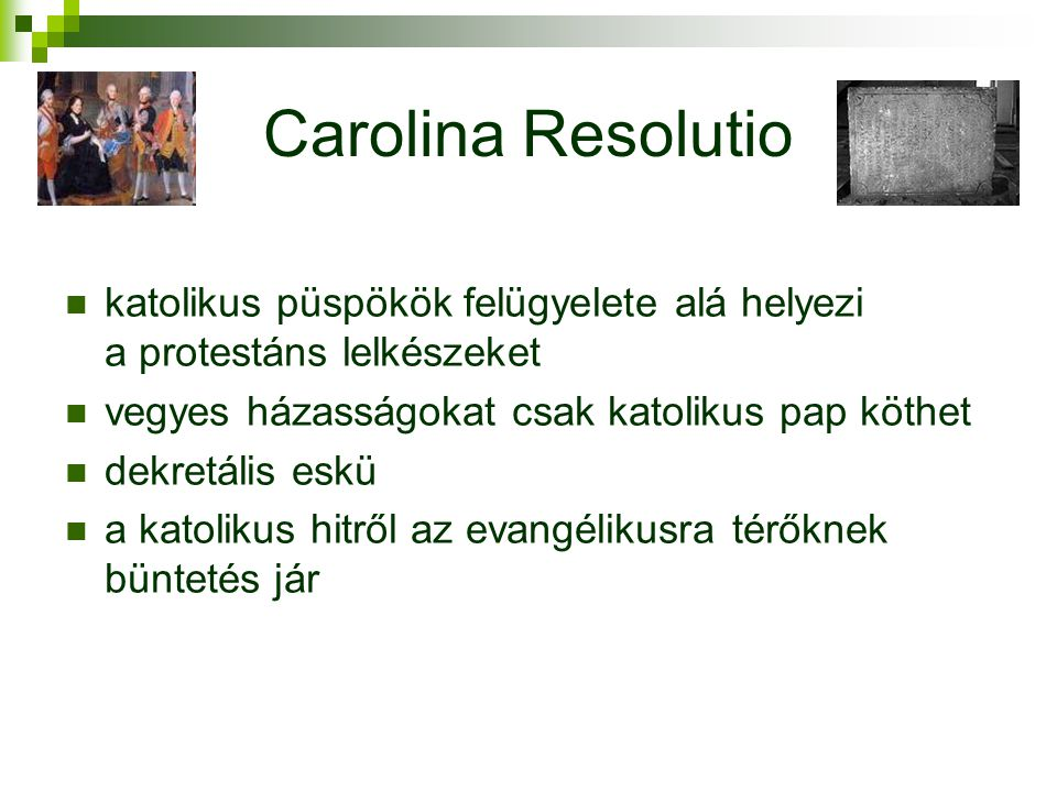 Carolina Resolutio katolikus püspökök felügyelete alá helyezi a protestáns lelkészeket. vegyes házasságokat csak katolikus pap köthet.
