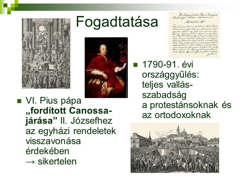Fogadtatása 1790-91. évi országgyűlés: teljes vallás- szabadság a protestánsoknak és az ortodoxoknak.