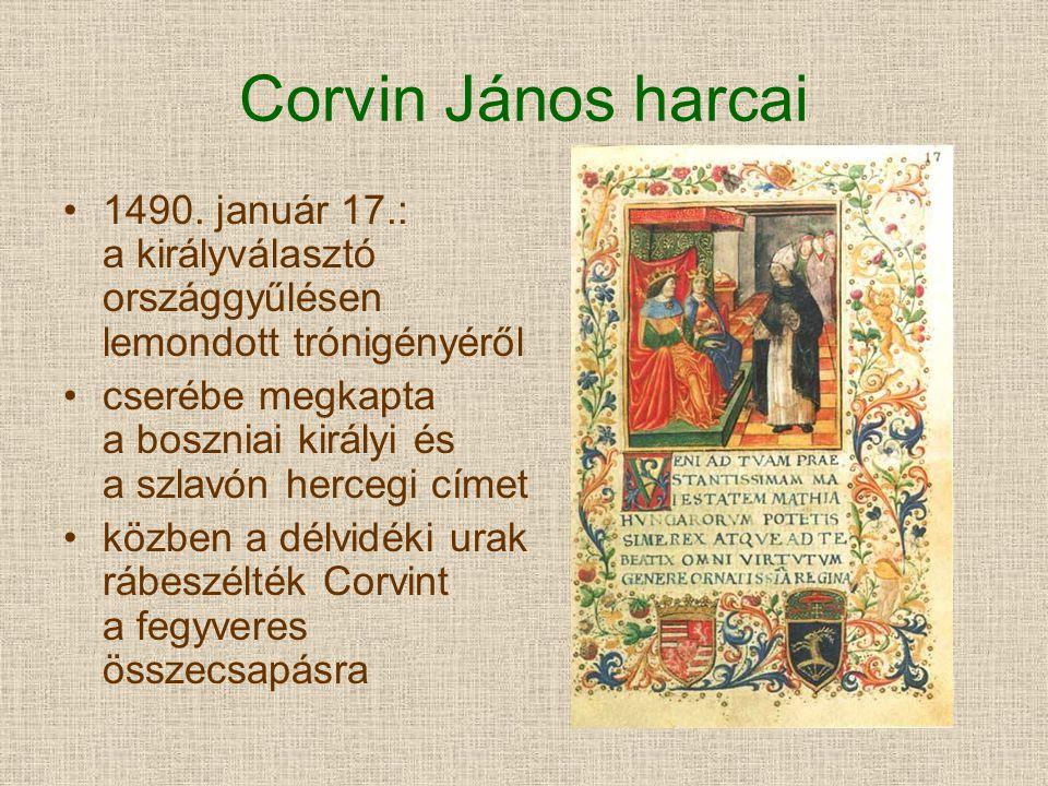 Corvin János harcai 1490. január 17.: a királyválasztó országgyűlésen lemondott trónigényéről.