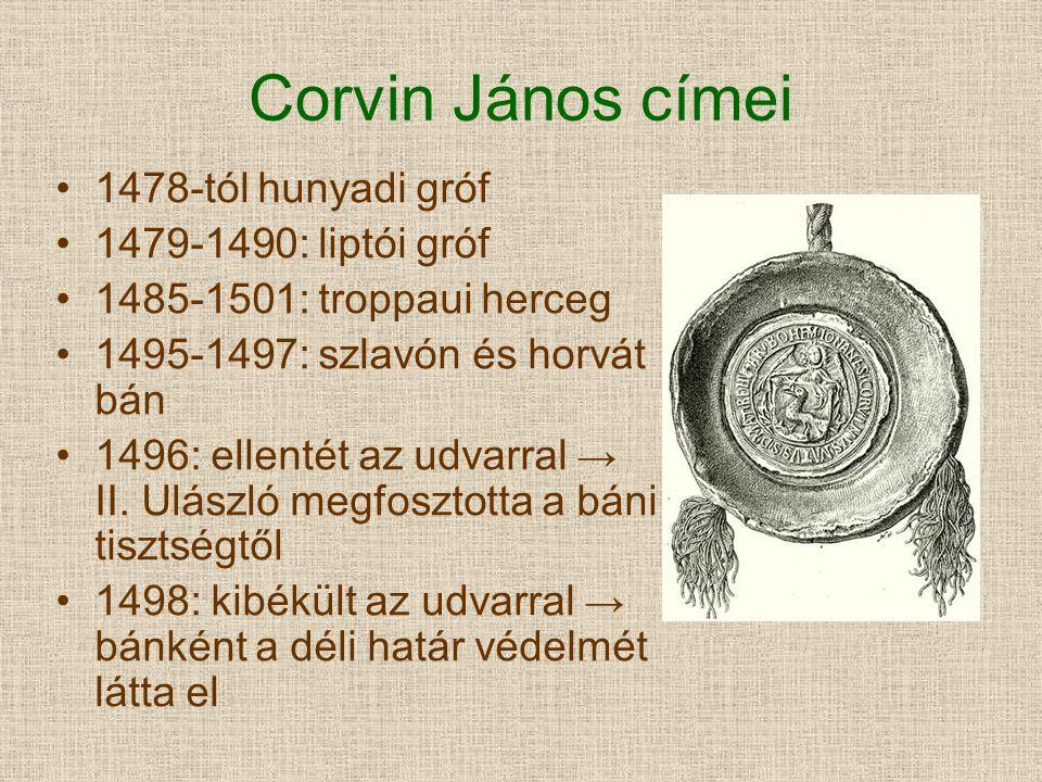 Corvin János címei 1478-tól hunyadi gróf 1479-1490: liptói gróf