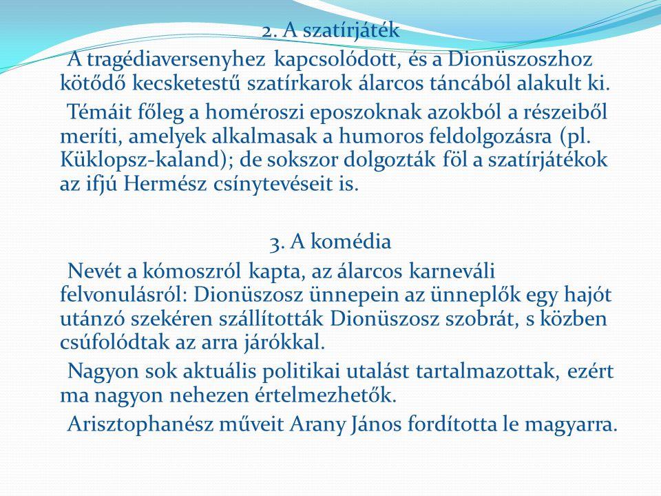 2. A szatírjáték A tragédiaversenyhez kapcsolódott, és a Dionüszoszhoz kötődő kecsketestű szatírkarok álarcos táncából alakult ki.